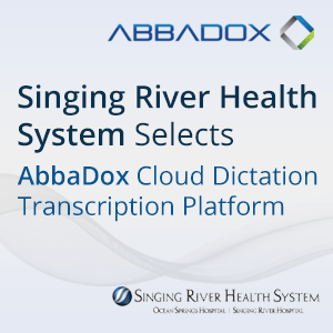 Singing River Health System Selects AbbaDox Cloud Dictation-Transcription Platform and Services